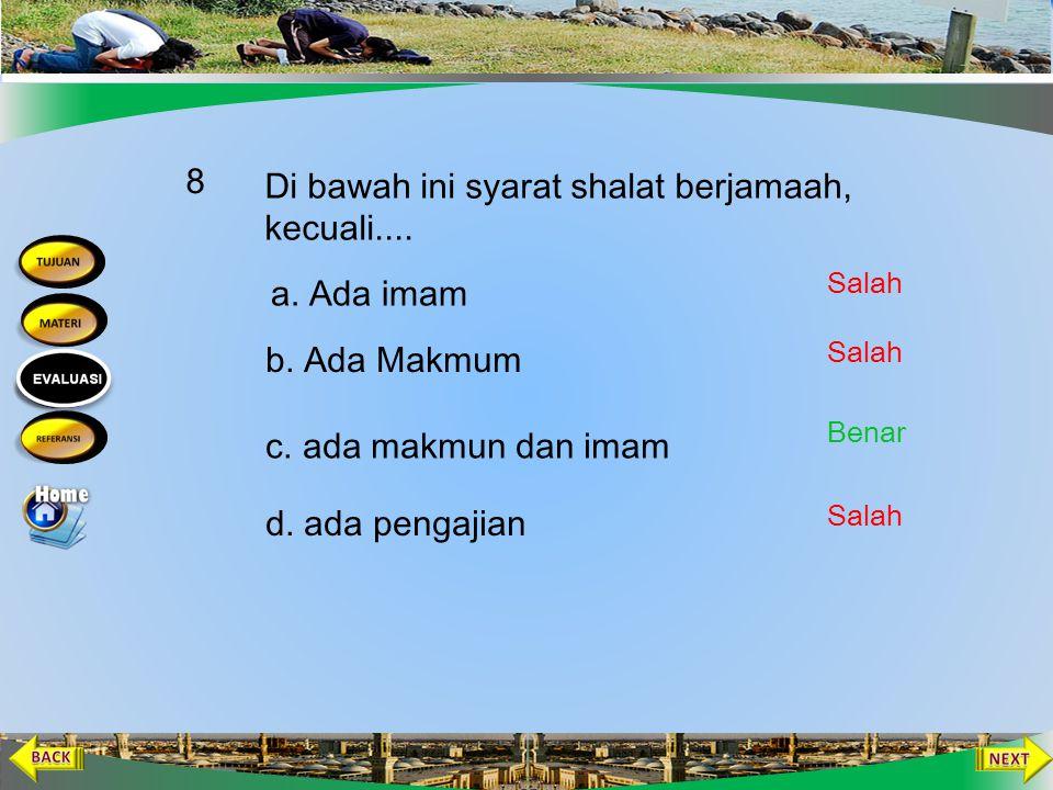 shalat apa saja yang dilakukan dengan berjamaah.... 7 a. Shalat dzuhur b. Shalat Maghrib d. Semua benar c. Shalat Isya Salah Benar Salah