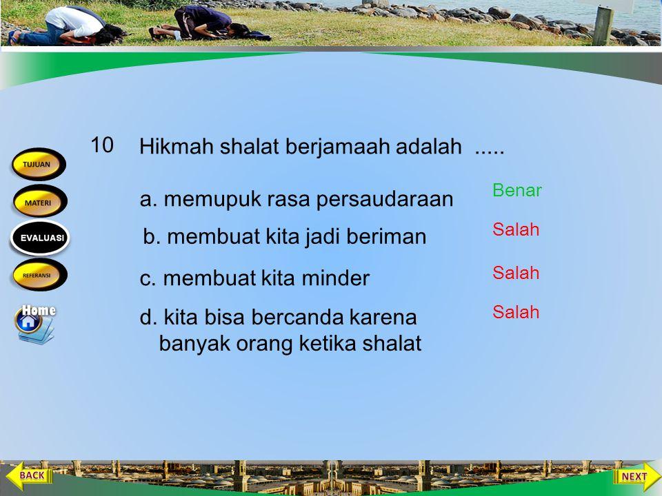 Di bawah ini cara mengerjakan shalat berjamaah, kecuali … 9 a. makmum mengikuti imam b. makmum berniat shalat berjamaah d. makmum harus lebih pintar d