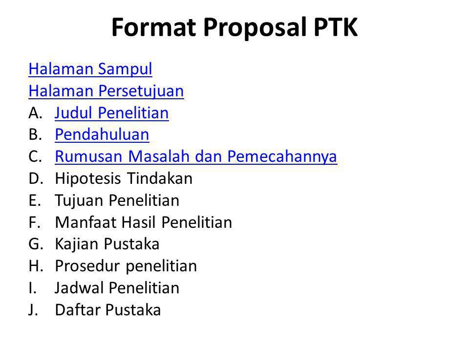 Format Proposal PTK Halaman Sampul Halaman Persetujuan A.Judul PenelitianJudul Penelitian B.PendahuluanPendahuluan C.Rumusan Masalah dan PemecahannyaR