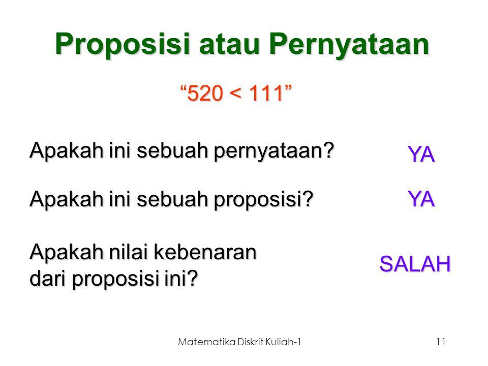 """Matematika Diskrit Kuliah-111 """"520 < 111"""" Apakah ini sebuah pernyataan? YA Apakah ini sebuah proposisi? YA Apakah nilai kebenaran dari proposisi ini?"""