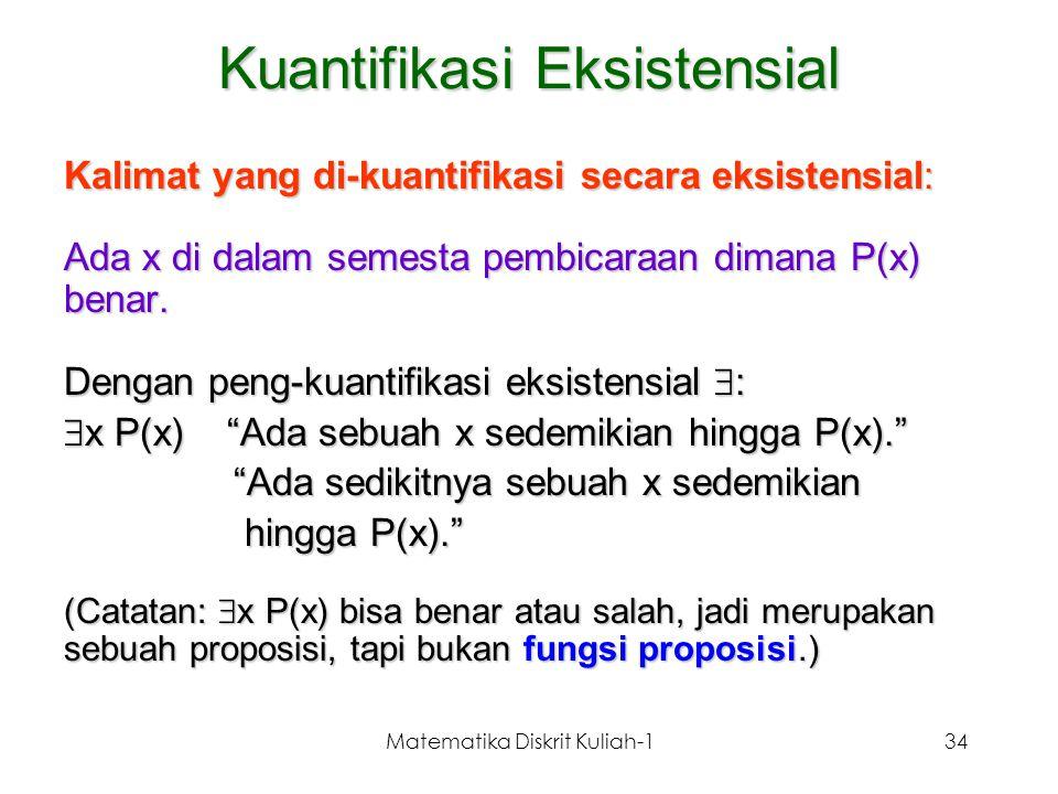 Matematika Diskrit Kuliah-134 Kuantifikasi Eksistensial Kalimat yang di-kuantifikasi secara eksistensial: Ada x di dalam semesta pembicaraan dimana P(
