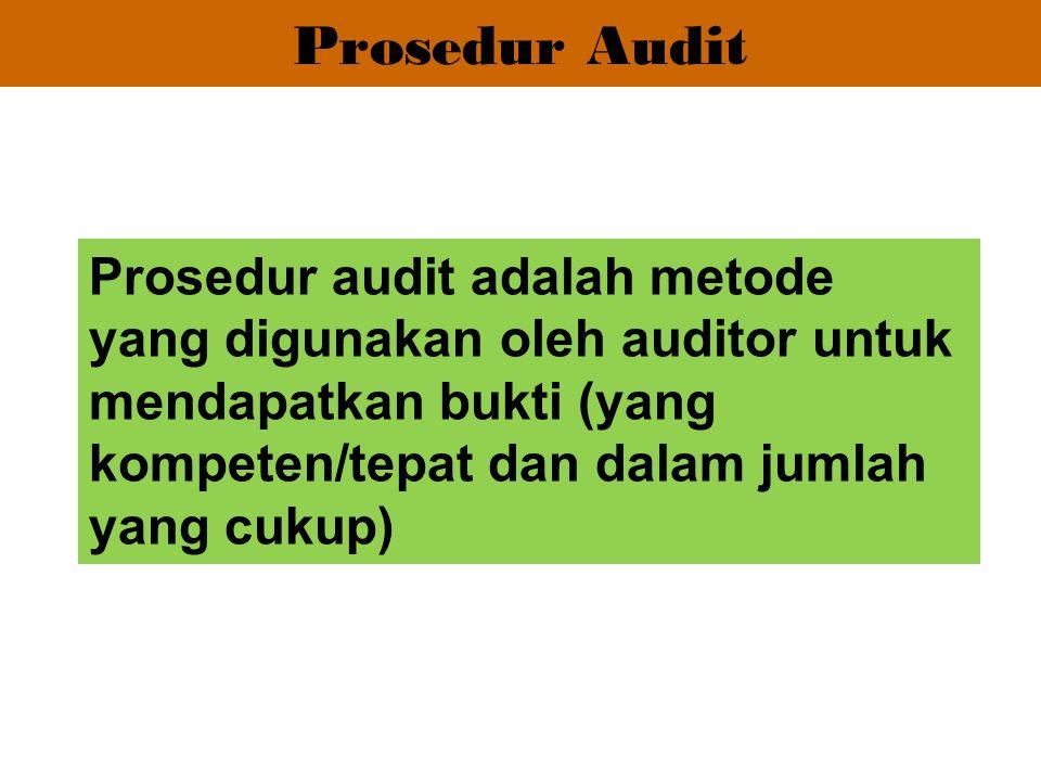 Prosedur audit adalah metode yang digunakan oleh auditor untuk mendapatkan bukti (yang kompeten/tepat dan dalam jumlah yang cukup) Prosedur Audit