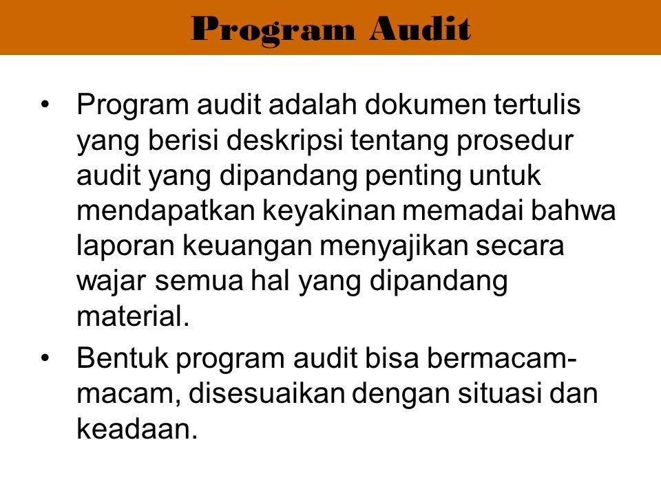 Program Audit Program audit adalah dokumen tertulis yang berisi deskripsi tentang prosedur audit yang dipandang penting untuk mendapatkan keyakinan me