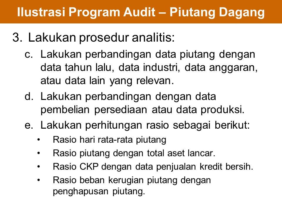 Ilustrasi Program Audit – Piutang Dagang 3.Lakukan prosedur analitis: c.Lakukan perbandingan data piutang dengan data tahun lalu, data industri, data