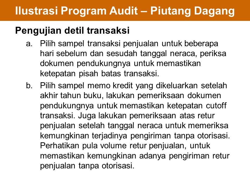 Ilustrasi Program Audit – Piutang Dagang Pengujian detil transaksi a.Pilih sampel transaksi penjualan untuk beberapa hari sebelum dan sesudah tanggal