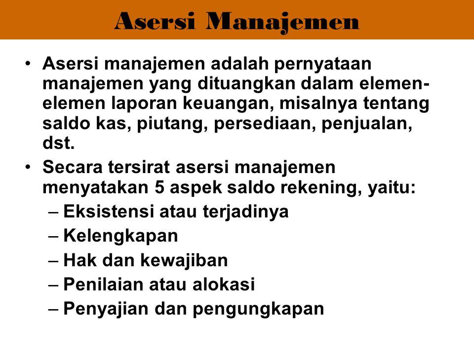 Asersi manajemen adalah pernyataan manajemen yang dituangkan dalam elemen- elemen laporan keuangan, misalnya tentang saldo kas, piutang, persediaan, p