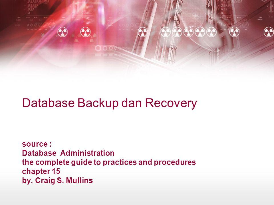 pengantar Reaksi terhadap failure dan disrupsi service adalah salah satu kunci utama dari tugas seorang DBA DBA harus siap terhadap situasi ketika efek dari kerusakan pada availaibilty, integrity dan usability terjadi pada database
