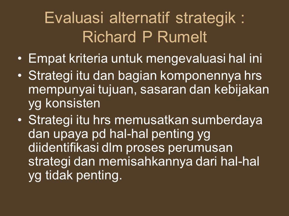 Evaluasi alternatif strategik : Richard P Rumelt Empat kriteria untuk mengevaluasi hal ini Strategi itu dan bagian komponennya hrs mempunyai tujuan, s