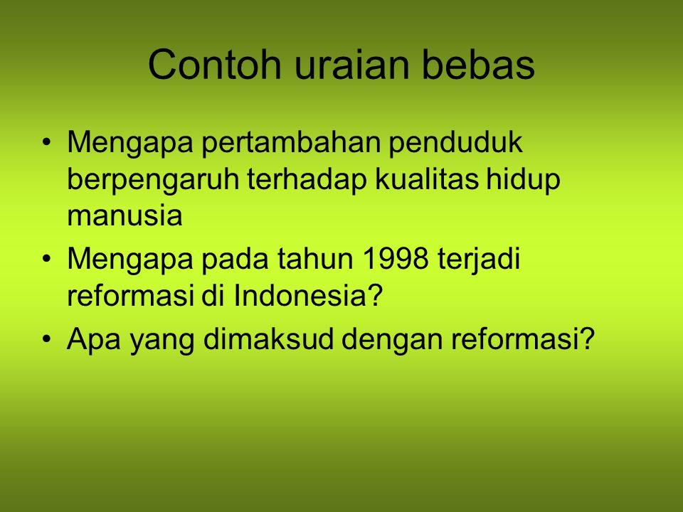 Contoh uraian bebas Mengapa pertambahan penduduk berpengaruh terhadap kualitas hidup manusia Mengapa pada tahun 1998 terjadi reformasi di Indonesia? A