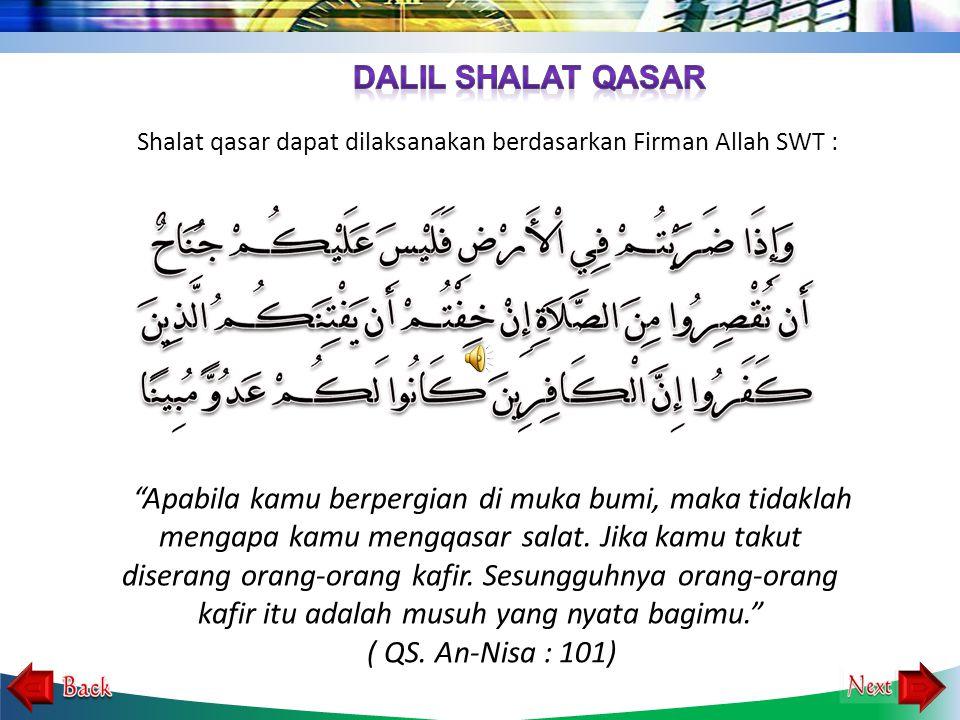Shalat qasar ialah shalat yang diringkas. Artinya, shalat fardu yang empat raka'at, diringkas menjasi dua raka'at. Shalat yang dapat diqasar yaitu sha