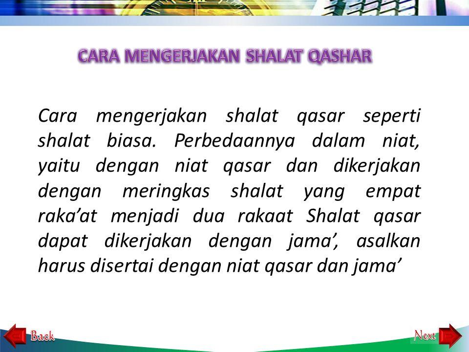 """Shalat qasar dapat dilaksanakan berdasarkan Firman Allah SWT : """"Apabila kamu berpergian di muka bumi, maka tidaklah mengapa kamu mengqasar salat. Jika"""