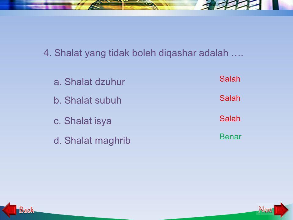 3. Shalat yang tidak boleh di jamak adalah …. a. Shalat dzuhur b. Shalat maghrib c. Shalat subuh d. Shalat isya Salah Benar Salah