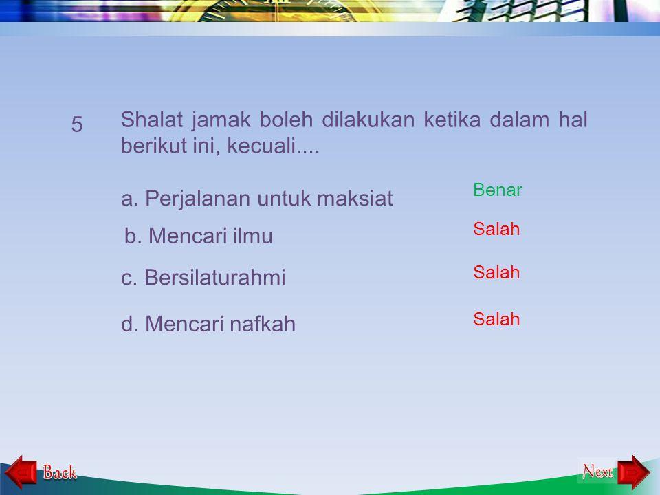4. Shalat yang tidak boleh diqashar adalah …. a. Shalat dzuhur b. Shalat subuh d. Shalat maghrib c. Shalat isya Salah Benar Salah