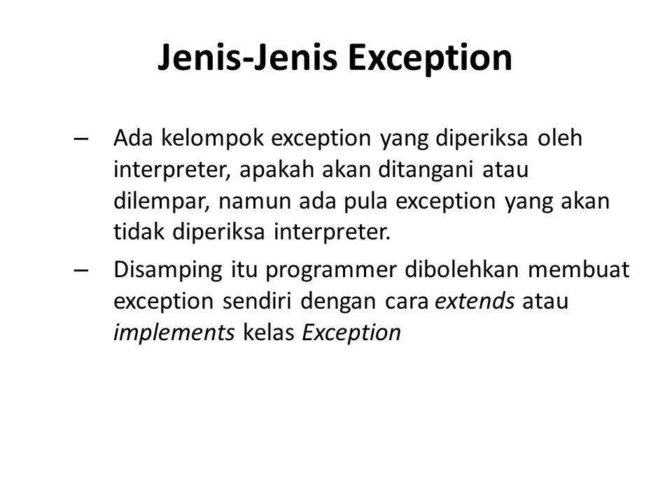 Jenis-Jenis Exception – Ada kelompok exception yang diperiksa oleh interpreter, apakah akan ditangani atau dilempar, namun ada pula exception yang akan tidak diperiksa interpreter.