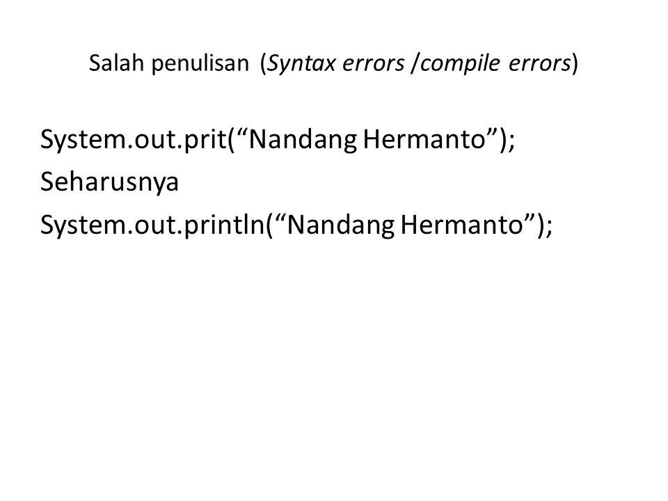 Logic errors (bug) Saat program dijalankan tidak akan terjadi salah, tapi coba perhatikan apa yang salah dengan program diatas