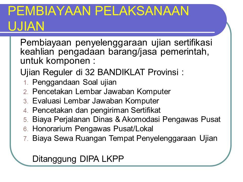 PEMBIAYAAN PELAKSANAAN UJIAN Pembiayaan penyelenggaraan ujian sertifikasi keahlian pengadaan barang/jasa pemerintah, untuk komponen : Ujian Reguler di 32 BANDIKLAT Provinsi : 1.