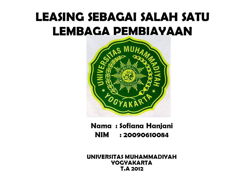 LEASING SEBAGAI SALAH SATU LEMBAGA PEMBIAYAAN Nama: Sofiana Hanjani NIM: 20090610084 UNIVERSITAS MUHAMMADIYAH YOGYAKARTA T.A 2012
