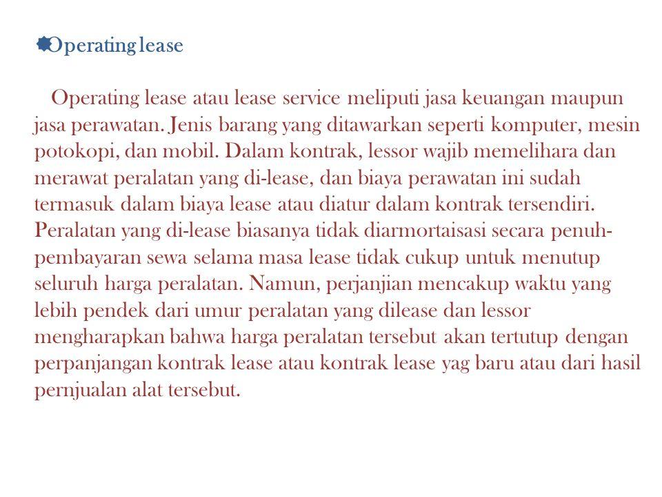 OOperating lease Operating lease atau lease service meliputi jasa keuangan maupun jasa perawatan. Jenis barang yang ditawarkan seperti komputer, mes