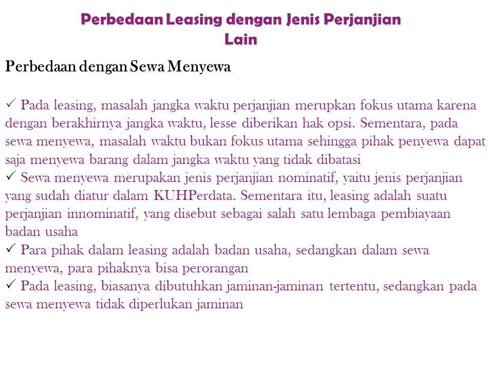 Perbedaan Leasing dengan Jenis Perjanjian Lain Perbedaan dengan Sewa Menyewa  P Pada leasing, masalah jangka waktu perjanjian merupkan fokus utama k
