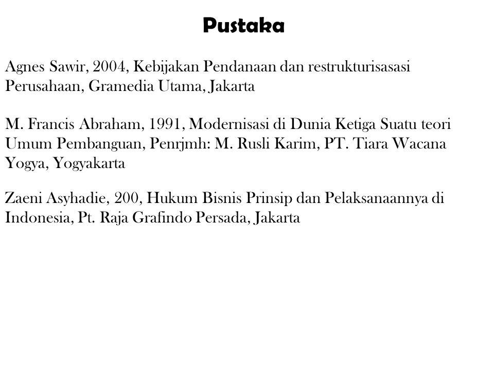 Pustaka Agnes Sawir, 2004, Kebijakan Pendanaan dan restrukturisasasi Perusahaan, Gramedia Utama, Jakarta M. Francis Abraham, 1991, Modernisasi di Duni
