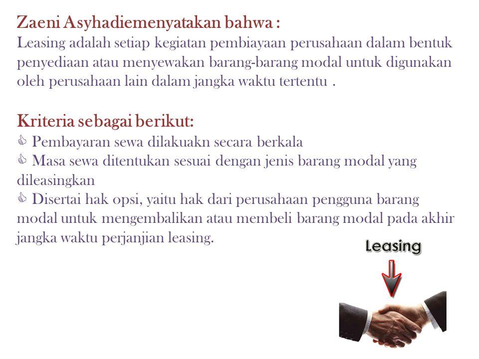 Zaeni Asyhadiemenyatakan bahwa : Leasing adalah setiap kegiatan pembiayaan perusahaan dalam bentuk penyediaan atau menyewakan barang-barang modal untu