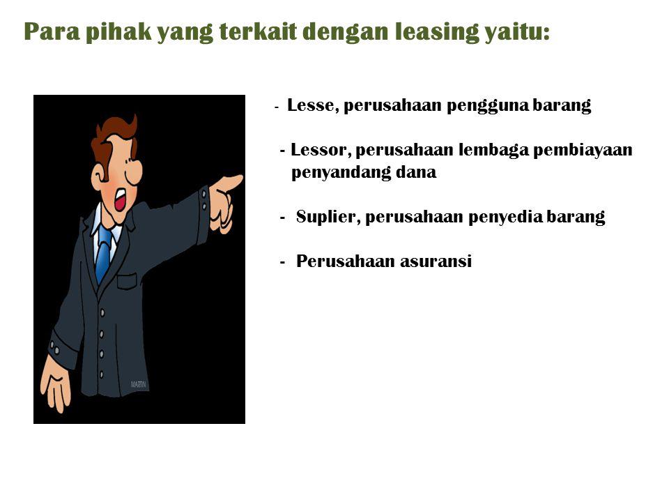 Para pihak yang terkait dengan leasing yaitu: - Lesse, perusahaan pengguna barang - Lessor, perusahaan lembaga pembiayaan penyandang dana - Suplier, p