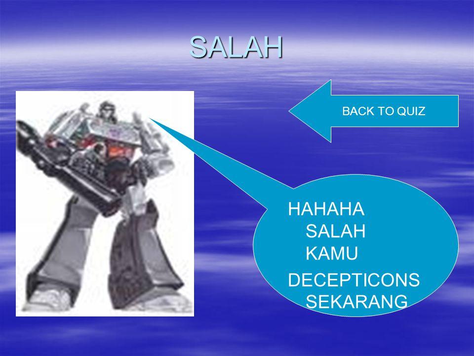SALAH HAHAHA SALAH KAMU DECEPTICONS SEKARANG BACK TO QUIZ