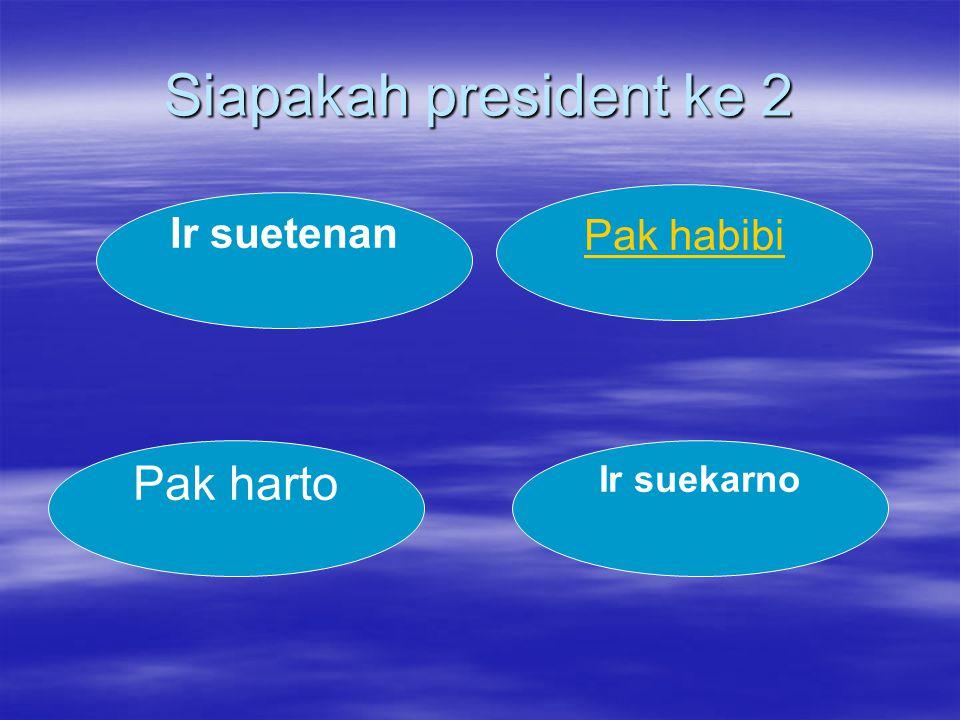 Siapakah president ke 2 Pak habibi Ir suetenan Ir suekarno Pak harto