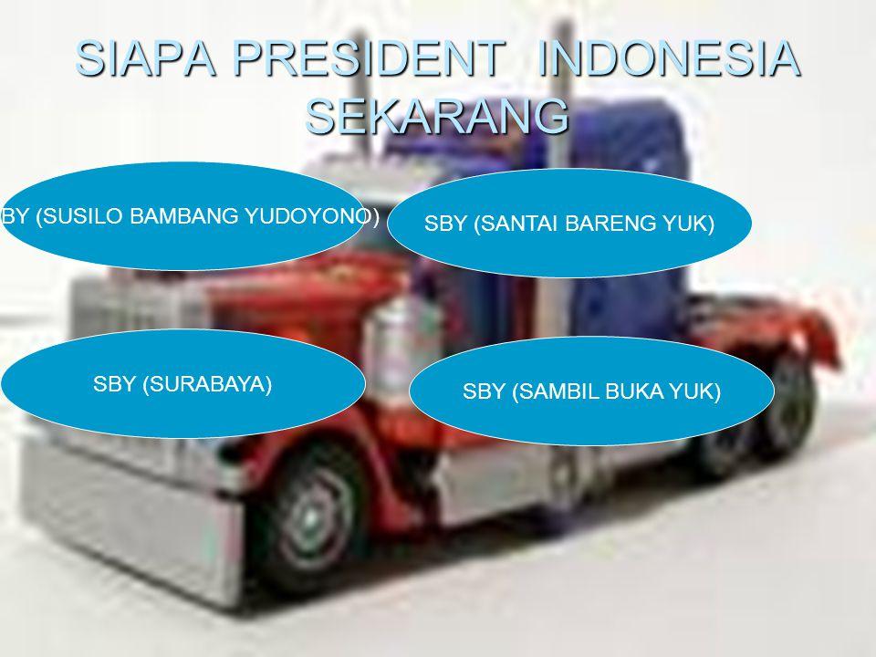 SIAPA PRESIDENT INDONESIA SEKARANG SBY (SUSILO BAMBANG YUDOYONO) SBY (SANTAI BARENG YUK) SBY (SURABAYA) SBY (SAMBIL BUKA YUK)