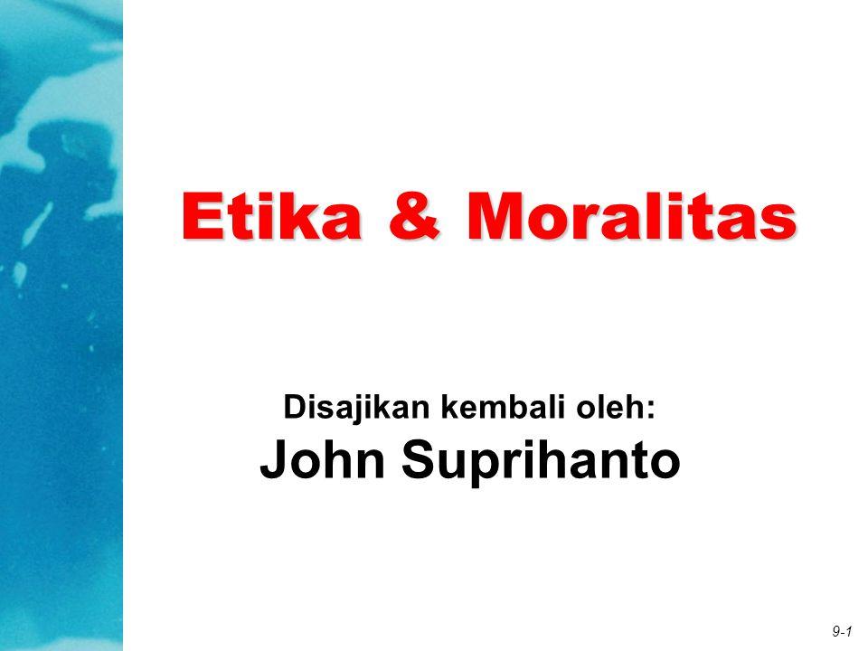 9-1 Disajikan kembali oleh: John Suprihanto Etika & Moralitas