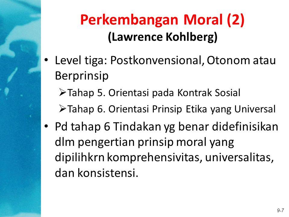 9-8 Perkembangan Moral (3) (Lawrence Kohlberg)  Teori Kohlberg membantu memahami bgmn kapasitas moral kita berkembang dan memperlihatkan proses menjadi lebih berpengalaman dan kritis dalam memahami dan menggunakan standar moral.