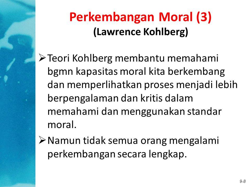 9-8 Perkembangan Moral (3) (Lawrence Kohlberg)  Teori Kohlberg membantu memahami bgmn kapasitas moral kita berkembang dan memperlihatkan proses menja
