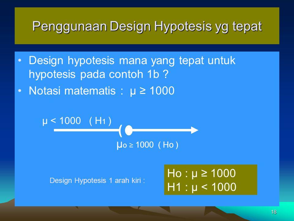18 Penggunaan Design Hypotesis yg tepat Design hypotesis mana yang tepat untuk hypotesis pada contoh 1b .