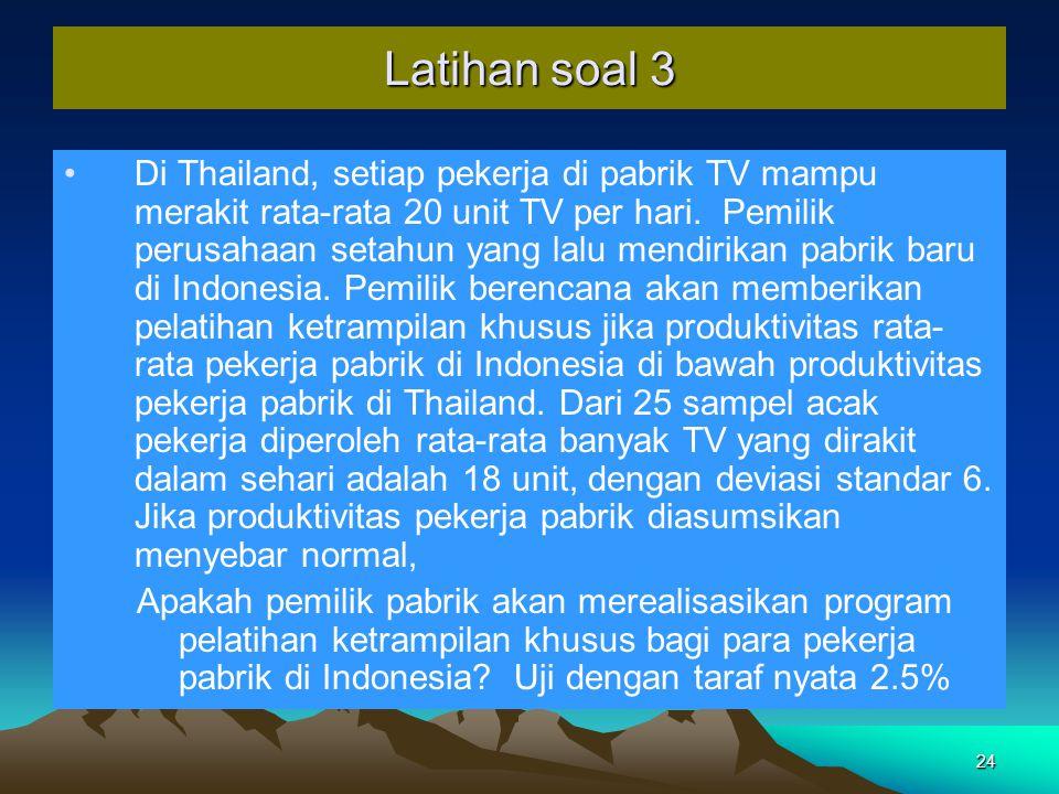 24 Latihan soal 3 Di Thailand, setiap pekerja di pabrik TV mampu merakit rata-rata 20 unit TV per hari.