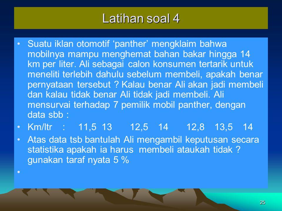 25 Latihan soal 4 Suatu iklan otomotif 'panther' mengklaim bahwa mobilnya mampu menghemat bahan bakar hingga 14 km per liter.