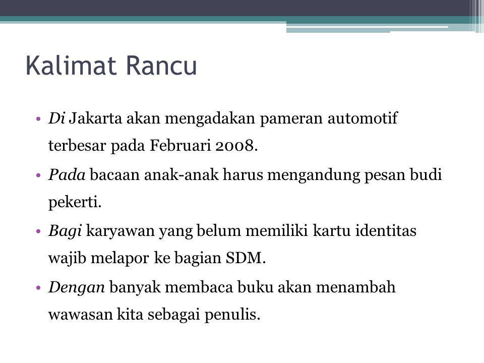Kalimat Rancu Di Jakarta akan mengadakan pameran automotif terbesar pada Februari 2008. Pada bacaan anak-anak harus mengandung pesan budi pekerti. Bag