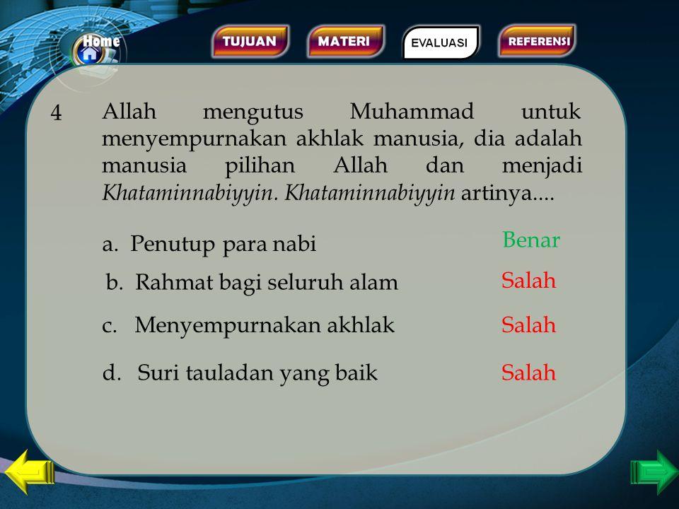 3. Yang buka termasuk misi diutusnya Nabi Muhammad ke dunia adalah.... a. Sebagai penyempurna akhlak b. Sebagai penyampai tauhid d. Mengembangkan Ilmu
