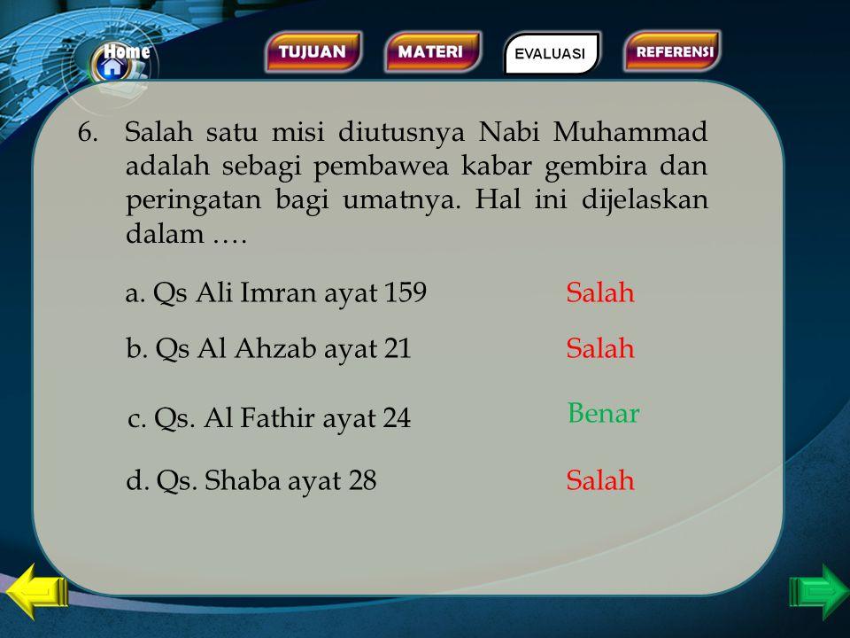Risalah yang dibawa oleh Nabi Muhammad bersifat menyeluruh, ditujukan kepada seluruh umat manusia. Hal ini sesuai dengan misi beliau yaitu.... 5 a. Se