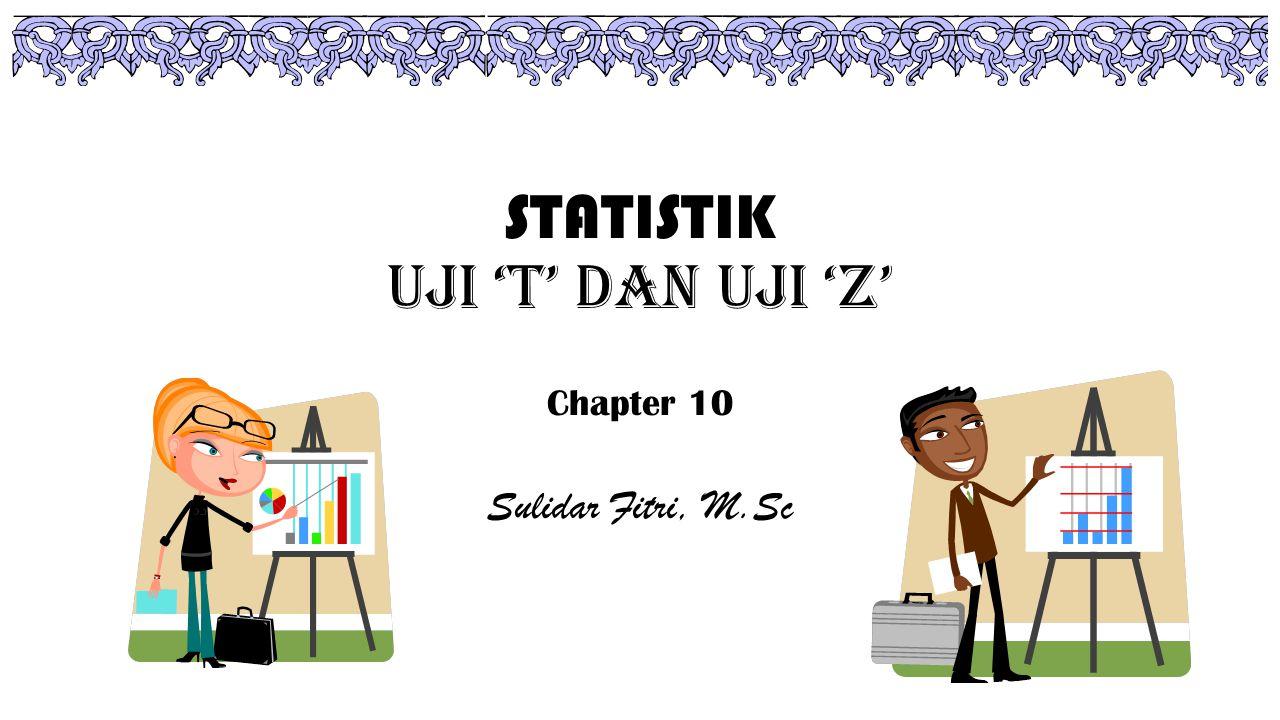 STATISTIK UJI 'T' DAN UJI 'Z' Chapter 10 Sulidar Fitri, M.Sc