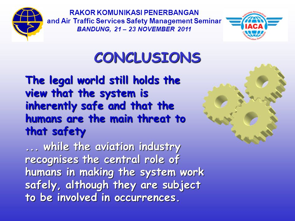 CONCLUSIONS The legal world still holds the view that the system is inherently safe and that the humans are the main threat to that safety...