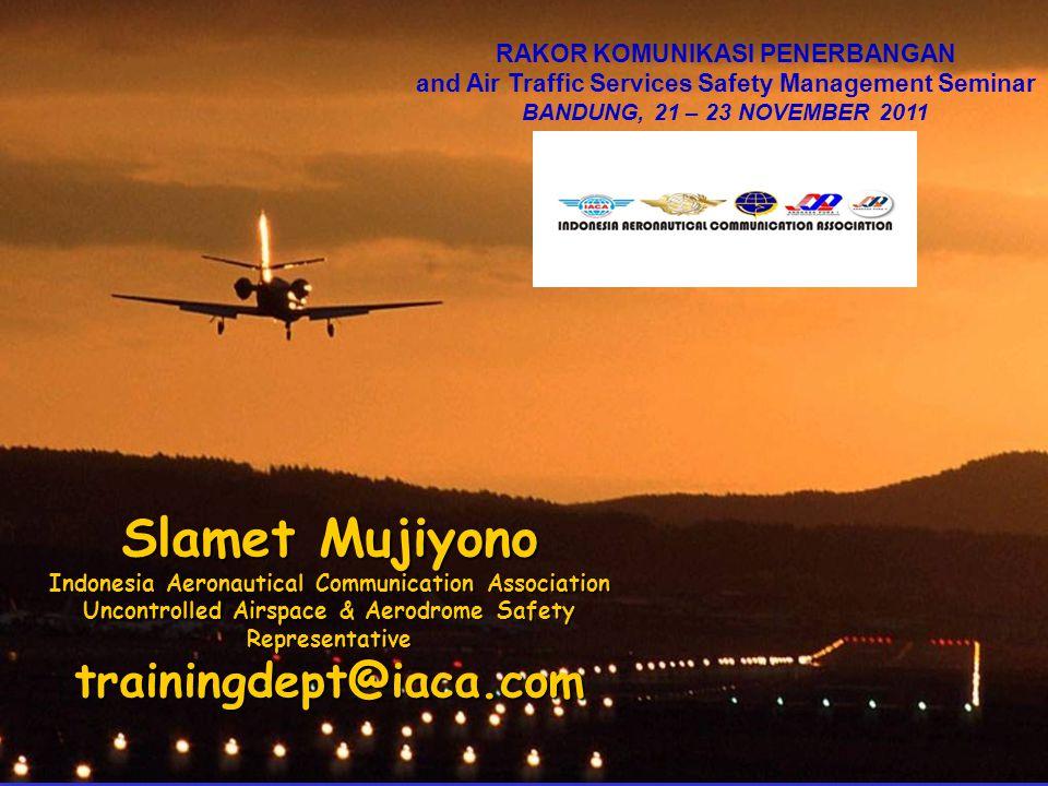 Slamet Mujiyono Indonesia Aeronautical Communication Association Uncontrolled Airspace & Aerodrome Safety Representative trainingdept@iaca.com RAKOR K