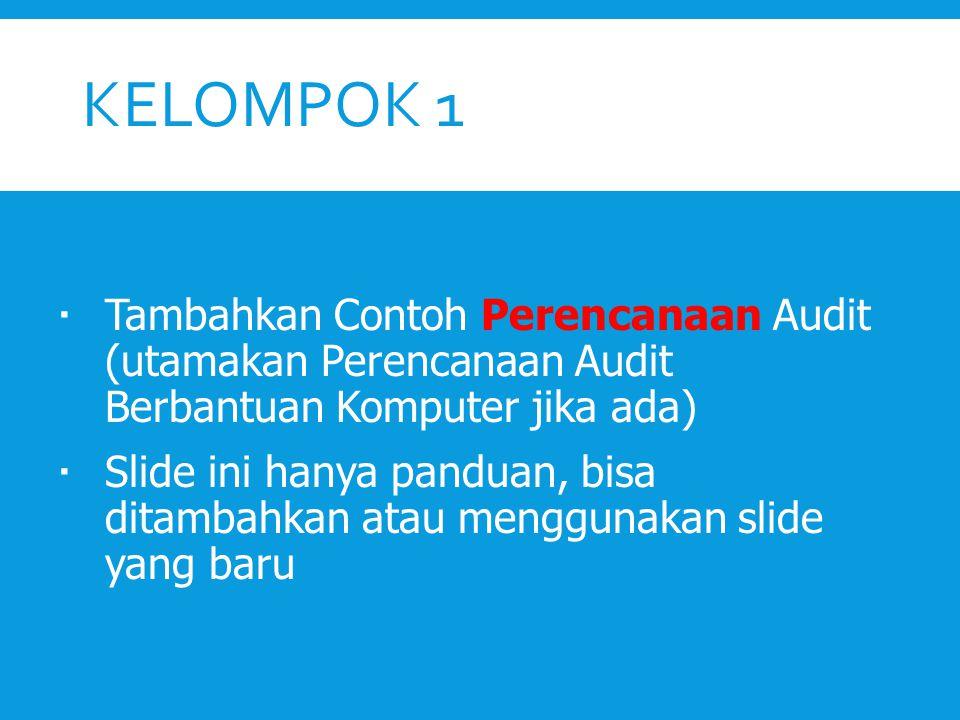KELOMPOK 2  Tambahkan Contoh Program Audit (utamakan Program Audit Berbantuan Komputer jika ada)  Slide ini hanya panduan, bisa ditambahkan atau menggunakan slide yang baru