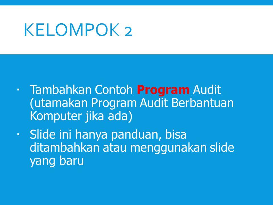 KELOMPOK 2  Tambahkan Contoh Program Audit (utamakan Program Audit Berbantuan Komputer jika ada)  Slide ini hanya panduan, bisa ditambahkan atau men
