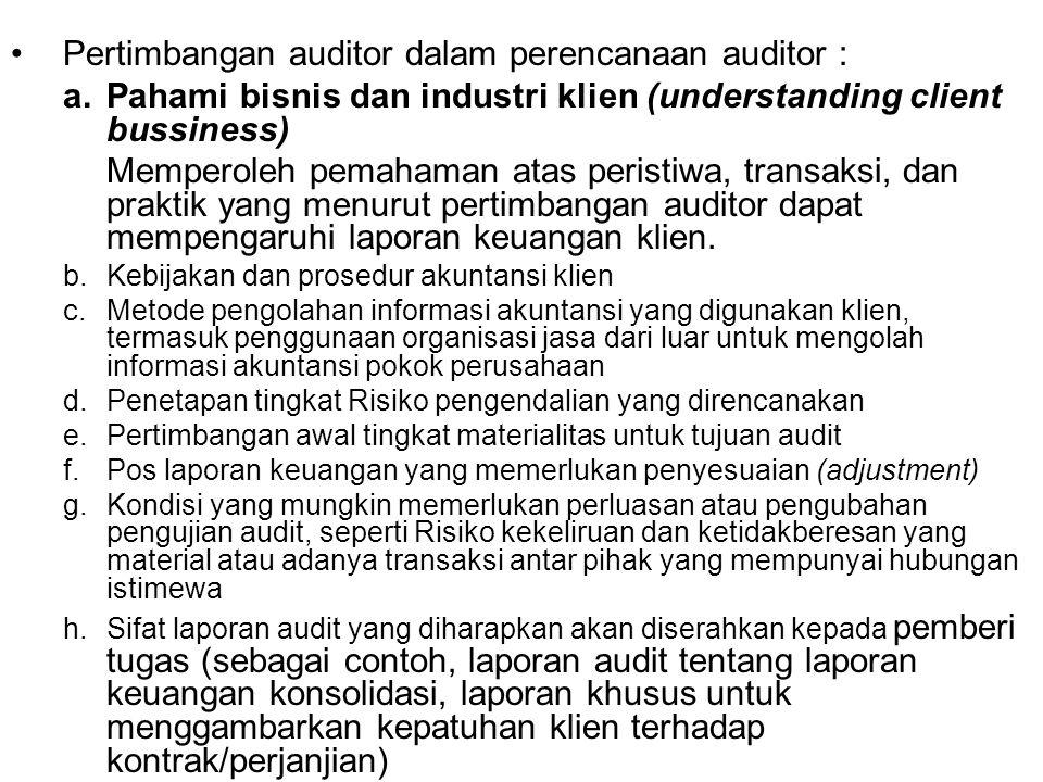 Pertimbangan auditor dalam perencanaan auditor : a.Pahami bisnis dan industri klien (understanding client bussiness) Memperoleh pemahaman atas peristi