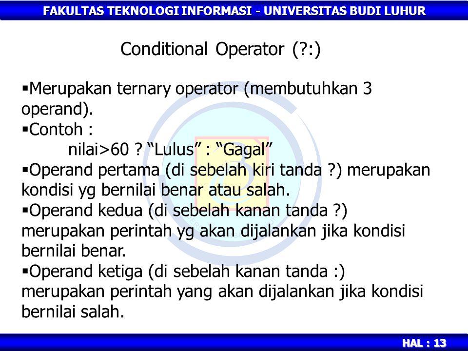FAKULTAS TEKNOLOGI INFORMASI - UNIVERSITAS BUDI LUHUR HAL : 13 Conditional Operator (?:)  Merupakan ternary operator (membutuhkan 3 operand).
