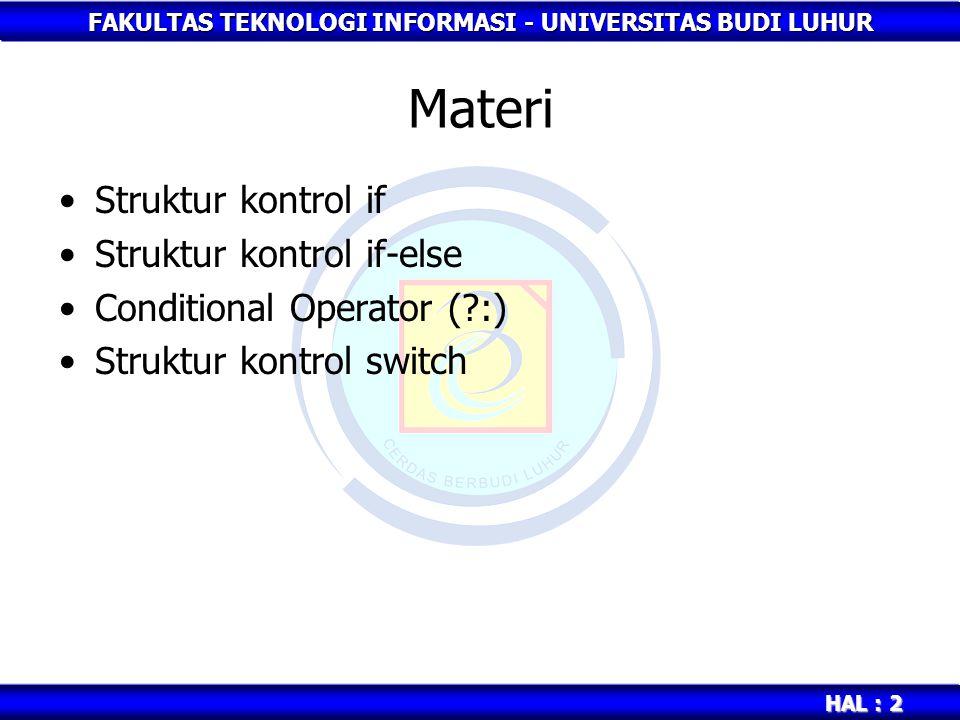 FAKULTAS TEKNOLOGI INFORMASI - UNIVERSITAS BUDI LUHUR HAL : 2 Materi Struktur kontrol if Struktur kontrol if-else Conditional Operator (?:) Struktur kontrol switch