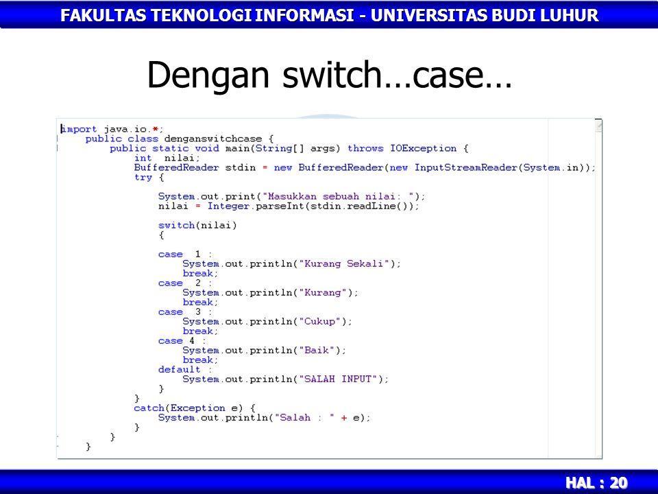 FAKULTAS TEKNOLOGI INFORMASI - UNIVERSITAS BUDI LUHUR HAL : 20 Dengan switch…case…