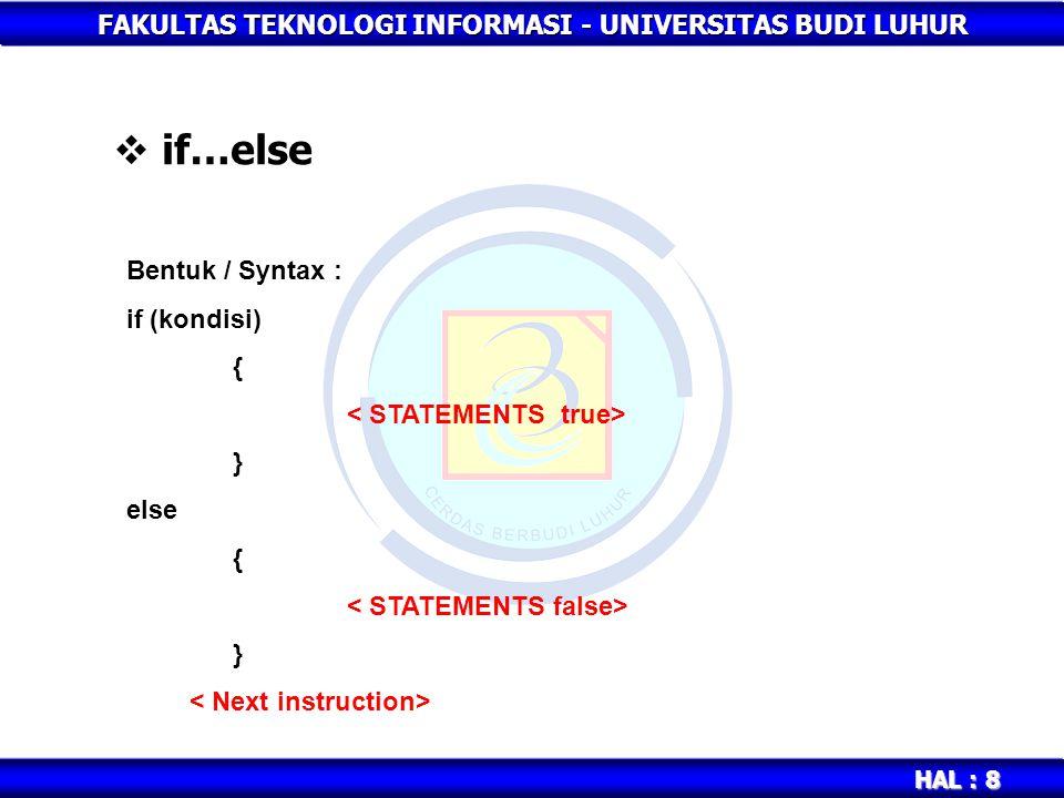 FAKULTAS TEKNOLOGI INFORMASI - UNIVERSITAS BUDI LUHUR HAL : 8  if…else Bentuk / Syntax : if (kondisi) { } else { }
