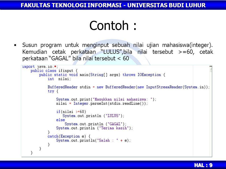 FAKULTAS TEKNOLOGI INFORMASI - UNIVERSITAS BUDI LUHUR HAL : 9 Contoh : Susun program untuk menginput sebuah nilai ujian mahasiswa(integer).