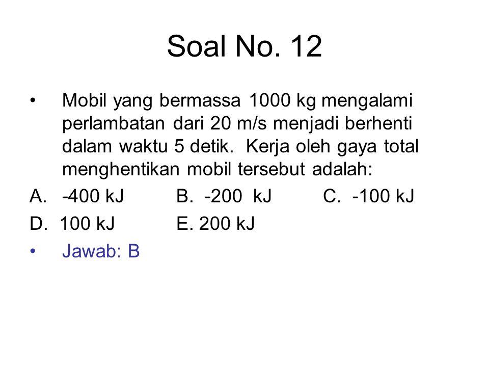 Soal No. 12 Mobil yang bermassa 1000 kg mengalami perlambatan dari 20 m/s menjadi berhenti dalam waktu 5 detik. Kerja oleh gaya total menghentikan mob